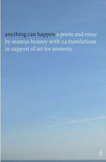Anything Can Happen : a poem & essay in support of art for amnesty - SEAMUS HEANEY