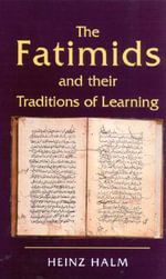 The Fatimids and Their Traditions of Learning : Ismaili Heritage Ser. - Heinz Halm