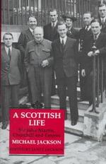 A Scottish Life : Sir John Martin, Churchill and Empire - Michael Jackson