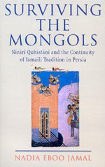 Surviving the Mongols : Nizari Quhistani and the Continuity of Ismaili Tradition in Iran - Nadia Eboo Jamal