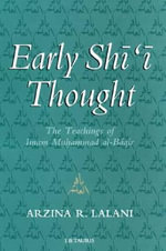 Early Shi'i Thought : The Contribution of the Imam Muhammad al-Baqir - Arzina R. Lalani