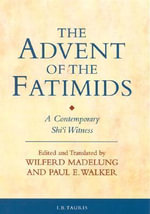 The Advent of the Fatimids : A Contemporary Shi'i Witness Account of Politics in the Early Islamic World