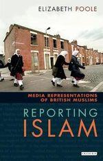 Reporting Islam : Media Representations of British Muslims - Elizabeth Poole