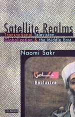 Satellite Realms : Transnational Television, Globalization and the Middle East - Naomi Sakr