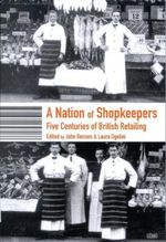 A Nation of Shopkeepers : Retailing in Britain 1550-2000 - John Benson