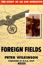 Foreign Fields : The Story of an SOE Operative - Peter Wilkinson