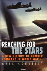Reaching for the Stars : A New History of Bomber Command in World War II - Mark Connelly