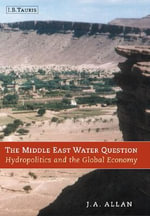The Middle East Water Question : Hydropolitics and the Global Economy - Tony Allan