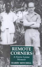Remote Corners : A Sierra Leone Memoir - Harry Mitchell