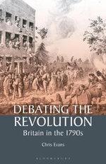 Debating the Revolution : Britain in the 1790s - Chris Evans