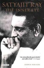 Satyajit Ray, The Inner Eye : The Biography of a Master Film-Maker - Andrew Robinson