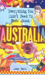Everything You Didn't Need to Know About Australia - Adam Ward