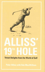 Alliss' 19th Hole : Trivial Delights from the World of Golf - Peter Alliss