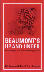 Beaumont's Up and Under : Trivial Delights from the World of Rugby Union - Bill Beaumont