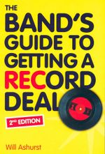 The Band's Guide to Getting a Record Deal : 2nd Edition - Will Ashurst