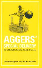 Aggers' Special Delivery : Trivial Delights from the World of Cricket - Jonathan Agnew