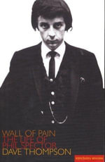 Wall of Pain : The Life of Phil Spector - Dave Thompson