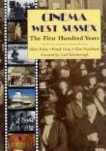 Cinema West Sussex : The First Hundred Years - Alan Readman