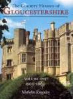 The Country Houses of Gloucestershire : Volume One : 1500-1660  - Nicholas Kingsley