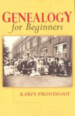 Genealogy for Beginners : 7th Edition - Karin Proudfoot