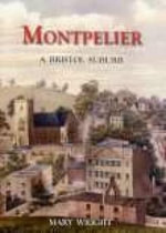Montpelier : a Bristol Suburb - Mary Wright