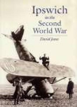 Ipswich in the Second World War : Unprepared to Be Warriors - David Jones
