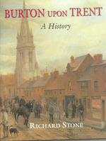 Burton Upon Trent : A History - Richard Stone
