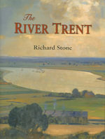 The River Trent : A History - Richard Stone