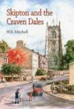 Skipton and the Craven Dales - W.R. Mitchell