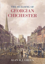 Building of Georgian Chichester - Alan H. J. Green