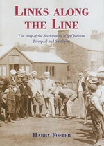 Links Along the Line : The Story of the Development of Golf Between - Harry Foster