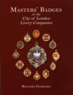 Masters' Badges of the City of London Livery Companies - Richard Goddard