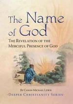 The Name of God : The Revelation of the Merciful Presence of God - Michael Lewis Canon