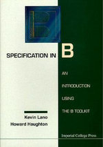 Specification in B : An Introduction Using the B Toolkit - Kevin Lano