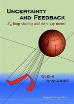 Uncertainty and Feedback : H( Loop-Shaping and the V-Gap Metric - Glenn Vinnicombe