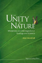 The Unity of Nature : Wholeness and Disintegration in Ecology and Science - Alan John Marshall