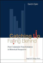 Catching Up and Falling Behind : Post-Communist Transformation in Historical Perspective - David A. Dyker
