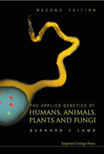 The Applied Genetics of Humans, Animals, Plants, and Fungi : Debating the Issues - B. C. Lamb