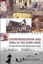 Entrepreneurship and SMES in the Euro-Zone : Towards a Theory of Symbiotic Entrepreneurship - Leo Paul Dana