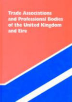 Trade Associations and Professional Bodies of the United Kingdom & Eire : An Alphabetical and Subject Classified Guide to 5,000 Organisations That Promote and Foster Business, Commerce, Trade, Science, and Related Activities in the United Kingdom and Eire