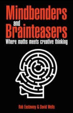 Mindbenders and Brainteasers : 100 Maddening Mindbenders and Curious Conundrums - Rob Eastaway