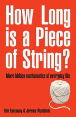 How Long Is a Piece of String? : More Hidden Mathematics of Everyday Life - Rob Eastaway