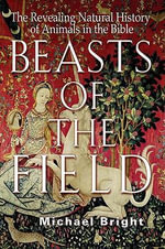 Beasts of the Field : The Revealing Natural History of Animals in the Bible - Michael Bright