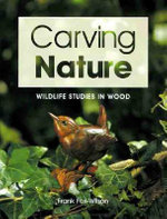 Carving Nature : Wildlife Studies in Wood - Frank Fox-Wilson