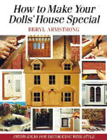 How to Make Your Dolls' House Special : Fresh Ideas for Decorating - Beryl Armstrong
