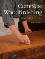 Complete Woodfinishing : Tools, Materials and Step-by-step Techniques of Tr... - Ian Hosker