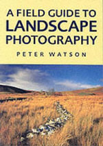 A Field Guide to Landscape Photography - Peter Watson