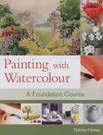 Painting with Watercolour : A Foundation Course - Debbie Flenley