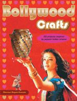 Bollywood Crafts : 20 Projects Inspired by Popular Indian Cinema - Montaz Bequm-Hossain