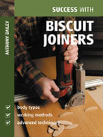 Biscuit Joiners : Success with Woodworking Ser. - Anthony Bailey